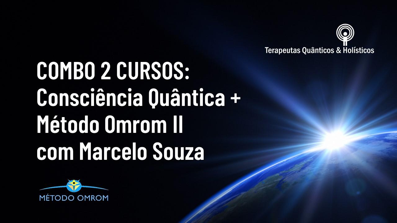COMBO 2 CURSOS – CONSCIÊNCIA QUÂNTICA + MÉTODO OMROM II